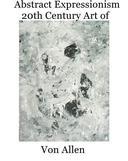 Abstract Expressionism - 20th Century Art of Von Allen