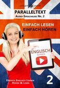 Englisch Lernen | Einfach Lesen - Einfach Hören | Paralleltext Audio-Sprachkurs Nr. 2