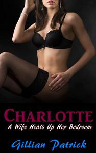 Charlotte: A Wife Heats Up Her Bedroom