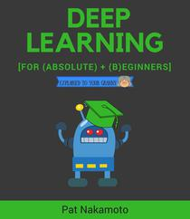 Deep learning: deep learning explained to your granny – a guide for beginners