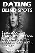 Dating Blind Spots: learn about the biases, expectations and experiences that blinds us from dating success