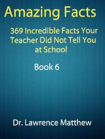 Amazing Facts – 369 Incredible Facts Your Teacher Did Not Tell You at School