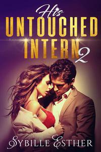 His Untouched Intern 2