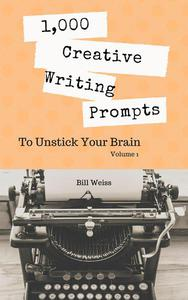 1,000 Creative Writing Prompts to Unstick Your Brain - Volume 1