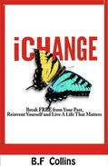 iChange: Break Free from Your Past, Reinvent Yourself and Live a Life That Matters