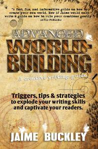 Advanced Worldbuilding - a Creative Writing Guide: Triggers, Tips & Strategies to Explode Your Writing Skills and Captivate Your Readers.