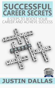Successful Career Secrets: 6 Steps to Boost Your Carer and Achieve Success