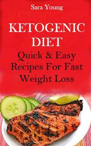 Ketogenic Diet: Quick And Easy Recipes For Fast Weight Loss