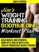 Jim's  Weight  Training  &  Bodybuilding  Workout  Plan (Build Muscle and Strength, Burn Fat & Tone Up with a Full Year of Progressive Weight Training)