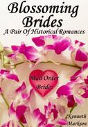 Mail Order Bride: Blossoming Brides: A Pair Of Historical Romances