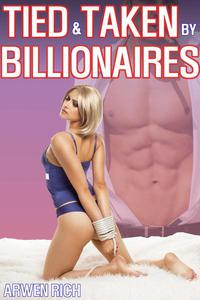 Tied & Taken By Billionaires (MMMF Group Erotica)