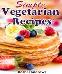 Simple Vegetarian Recipes: To Make Vegetarian Eating a Little Easier