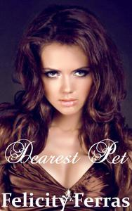 Dearest Pet (Femdom and Submissive Billionaire Romance)