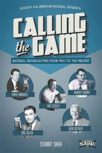 Calling the Game: Baseball Broadcasting From 1920 to the Present