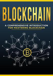 Blockchain - A Comprehensive Introduction For Mastering Blockchain