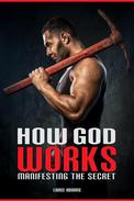 How God Works: Manifesting the Secret