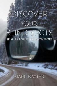 Discover Your Blind Spots: Rid Yourself of Relational Time Bombs