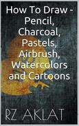 How To Draw - Pencil, Charcoal, Pastels, Airbrush, Watercolors and Cartoons