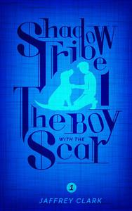 The Shadow Tribe: The Boy with the Scar