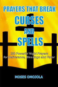 Prayers That Break Curses And Spells: 230 Powerful Night Prayers For Deliverance, Blessings And Favor
