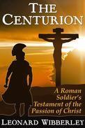 The Centurion: A Roman Soldier's Testament of the Passion of Christ