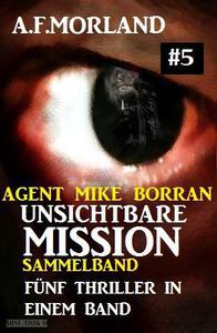 Unsichtbare Mission Sammelband #5 : Fünf Thriller in einem Band