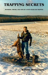 Trapping Secrets: Methods, Tricks, and Tips of a Fifty-Year Fur Trapper