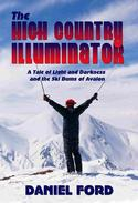 The High Country Illuminator: A Tale of Light and Darkness and the Ski Bums of Avalon
