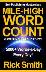 Self-Publishing Masterclass – Mile-High Word-Count & Writing Productivity (5000+ Words-a-Day, Every Day)