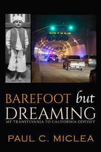 Barefoot but Dreaming: My Transylvania to California Odyssey
