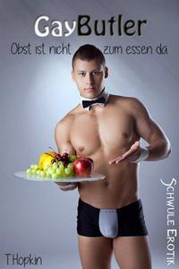 Gay Butler - Obst ist nicht zum Essen da: Schwule Erotik