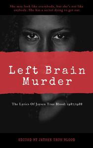 The Lyrics Of Jaysen True Blood: 1987/1988: Left Brain Murder