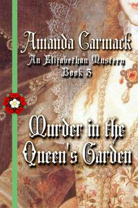 Murder in the Queen's Garden: The Elizabethan Mysteries, Book Three