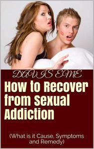 How to Recover from Sexual Addiction(What is it Cause, Symptoms and Remedy)