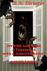My Wife and I had a Threesome with a Monster Alien and We Liked It