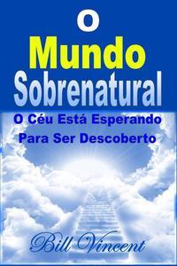 O Mundo Sobrenatural: O Céu Está Esperando Para Ser Descoberto