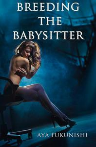 Breeding the Babysitter: A Tale of Submission, Domination and Impregnation