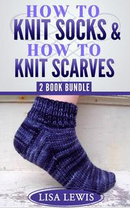 """""""How to Knit Socks"""" & """"How to Knit Scarves"""": 2 Book Bundle"""