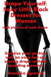 Drape Yourself: Sexy Little Black Dresses for Women