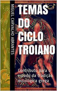 Temas do Ciclo Troiano: Contributo para o estudo da tradição mitológica grega