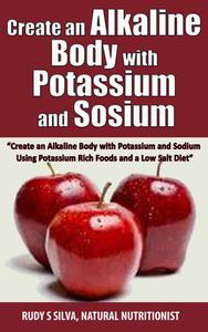Create an Alkaline Body with Potassium and Sodium:  Eliminate a Potassium Deficiency