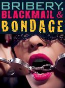 Bribery, Blackmail & Bondage (Submissive Sex Slave Training, Billionaire BDSM Erotica)