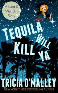 Tequila Will Kill Ya: an Althea Rose Series Novella (2.5)