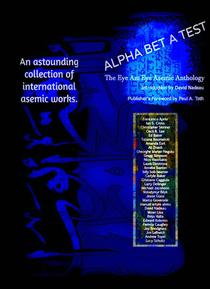 Alpha Bet A Test: Language in The Act of Disappearing • The Eye Am Eye Asemic Anthology