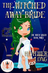 The Witched Away Bride: Magic and Mayhem Universe