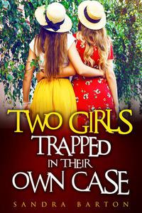 Two Girls Trapped in Their Own Case