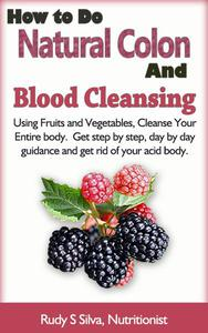 How To Do Natural Colon Cleansing: Cleanse Your Colon and Blood At the Same Time