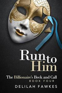 Run to Him: The Billionaire's Beck and Call