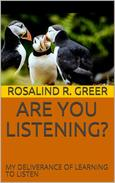 Are You Listening? My Deliverance of Learning to Listen
