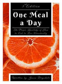 One Meal a Day: The Proper Knowledge of How to Eat to Live Abundantly
